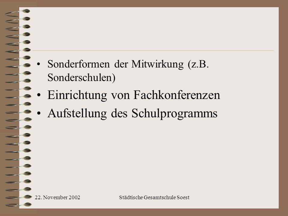 22. November 2002Städtische Gesamtschule Soest Sonderformen der Mitwirkung (z.B. Sonderschulen) Einrichtung von Fachkonferenzen Aufstellung des Schulp