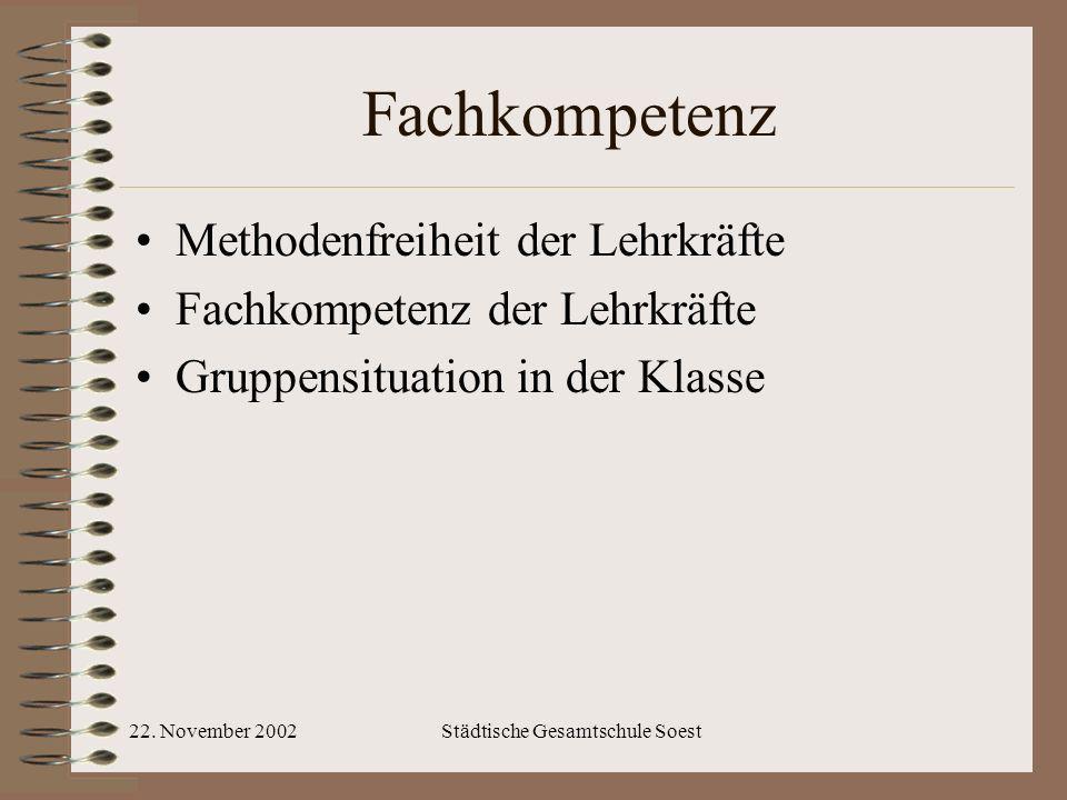 22. November 2002Städtische Gesamtschule Soest Fachkompetenz Methodenfreiheit der Lehrkräfte Fachkompetenz der Lehrkräfte Gruppensituation in der Klas