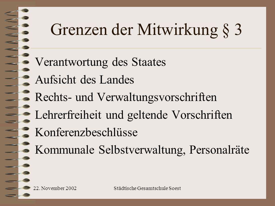 22. November 2002Städtische Gesamtschule Soest Grenzen der Mitwirkung § 3 Verantwortung des Staates Aufsicht des Landes Rechts- und Verwaltungsvorschr