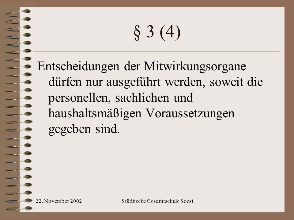 22. November 2002Städtische Gesamtschule Soest § 3 (4) Entscheidungen der Mitwirkungsorgane dürfen nur ausgeführt werden, soweit die personellen, sach