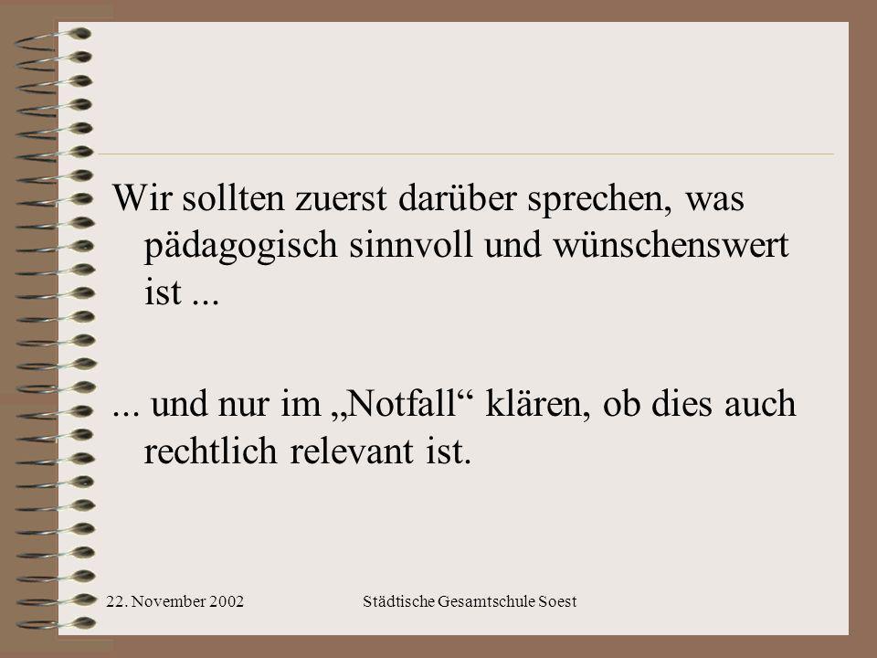 22. November 2002Städtische Gesamtschule Soest Wir sollten zuerst darüber sprechen, was pädagogisch sinnvoll und wünschenswert ist...... und nur im No