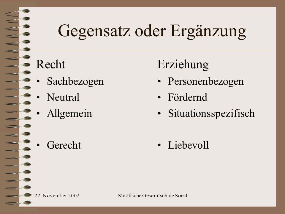 22. November 2002Städtische Gesamtschule Soest Gegensatz oder Ergänzung Recht Sachbezogen Neutral Allgemein Gerecht Erziehung Personenbezogen Fördernd