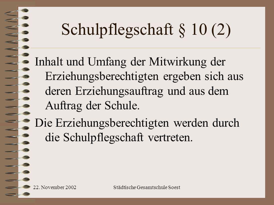 22. November 2002Städtische Gesamtschule Soest Schulpflegschaft § 10 (2) Inhalt und Umfang der Mitwirkung der Erziehungsberechtigten ergeben sich aus