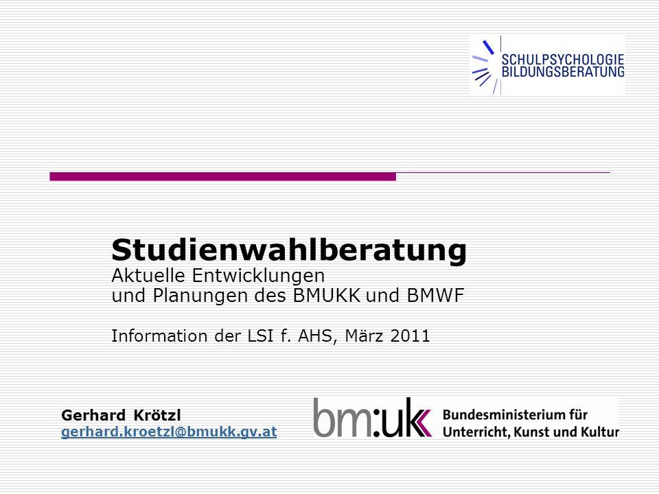 Studienwahlberatung Aktuelle Entwicklungen und Planungen des BMUKK und BMWF Information der LSI f.