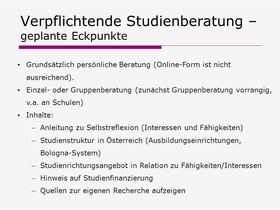 Verpflichtende Studienberatung – geplante Eckpunkte Grundsätzlich persönliche Beratung (Online-Form ist nicht ausreichend).