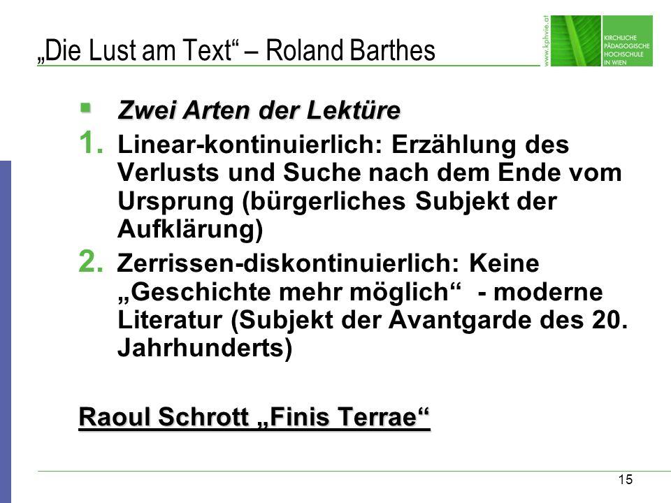 15 Die Lust am Text – Roland Barthes Zwei Arten der Lektüre Zwei Arten der Lektüre 1. Linear-kontinuierlich: Erzählung des Verlusts und Suche nach dem