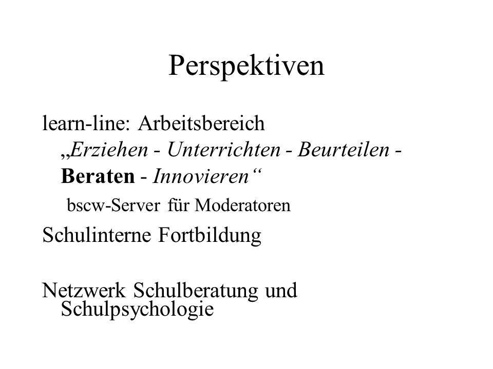Perspektiven learn-line: ArbeitsbereichErziehen - Unterrichten - Beurteilen - Beraten - Innovieren bscw-Server für Moderatoren Schulinterne Fortbildun