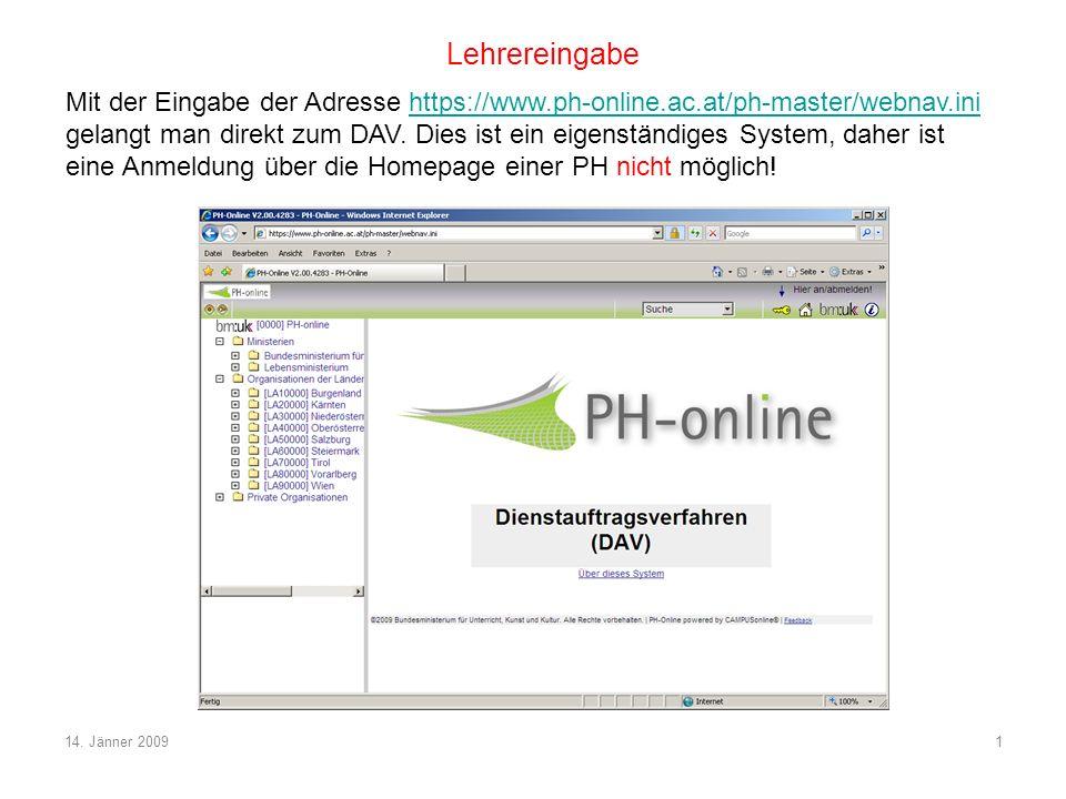 14. Jänner 20091 Lehrereingabe Mit der Eingabe der Adresse https://www.ph-online.ac.at/ph-master/webnav.inihttps://www.ph-online.ac.at/ph-master/webna
