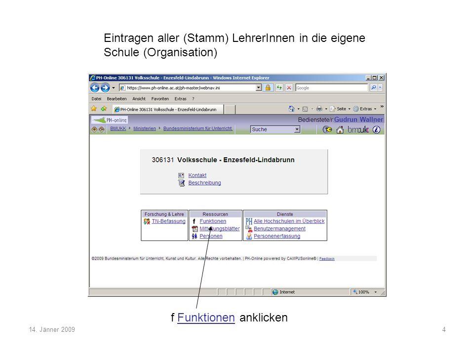 14. Jänner 20094 f Funktionen anklicken Eintragen aller (Stamm) LehrerInnen in die eigene Schule (Organisation) Gudrun Wallner