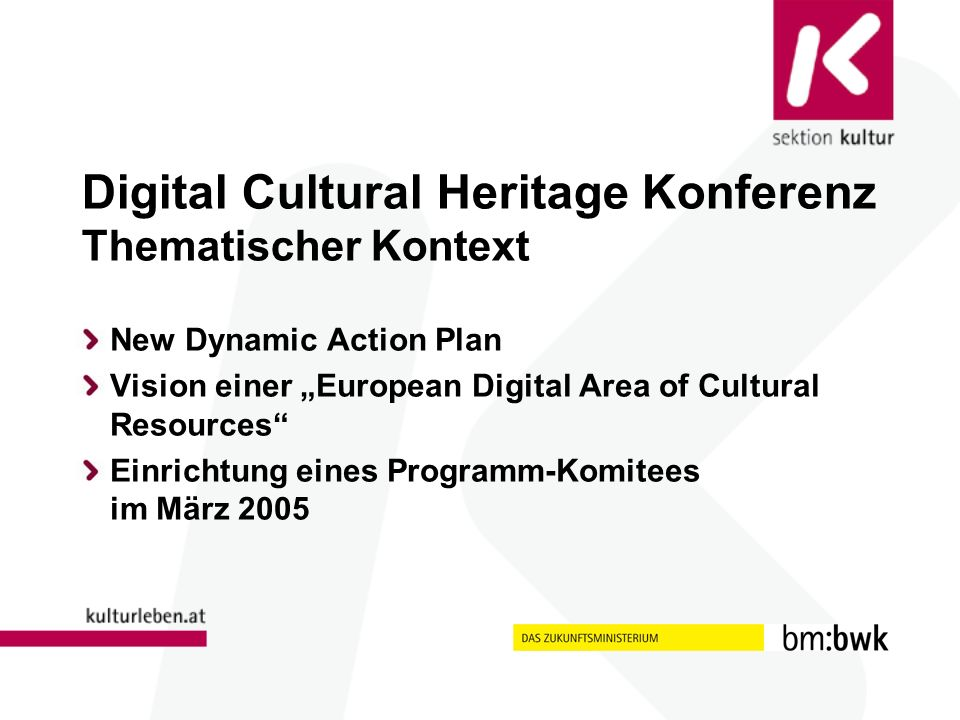 Digital Cultural Heritage Konferenz Thematischer Kontext New Dynamic Action Plan Vision einer European Digital Area of Cultural Resources Einrichtung