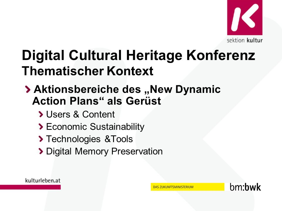 Digital Cultural Heritage Konferenz Thematischer Kontext Aktionsbereiche des New Dynamic Action Plans als Gerüst Users & Content Economic Sustainability Technologies &Tools Digital Memory Preservation
