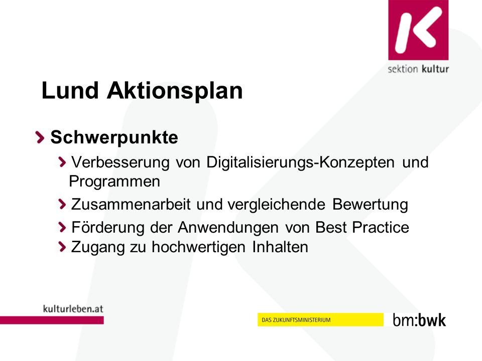 Lund Aktionsplan Schwerpunkte Verbesserung von Digitalisierungs-Konzepten und Programmen Zusammenarbeit und vergleichende Bewertung Förderung der Anwendungen von Best Practice Zugang zu hochwertigen Inhalten
