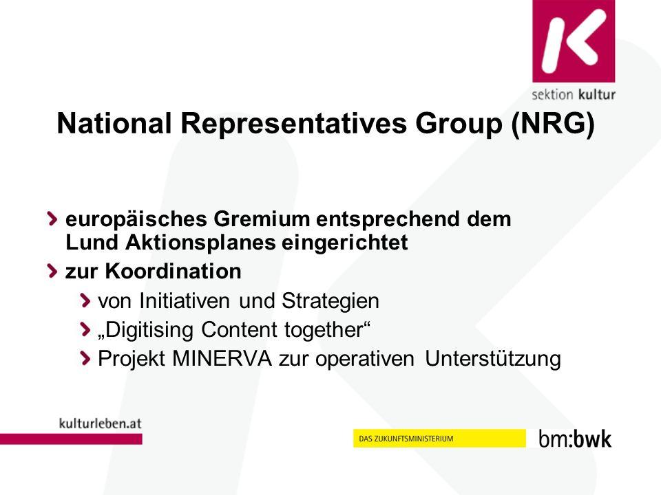 National Representatives Group (NRG) europäisches Gremium entsprechend dem Lund Aktionsplanes eingerichtet zur Koordination von Initiativen und Strategien Digitising Content together Projekt MINERVA zur operativen Unterstützung