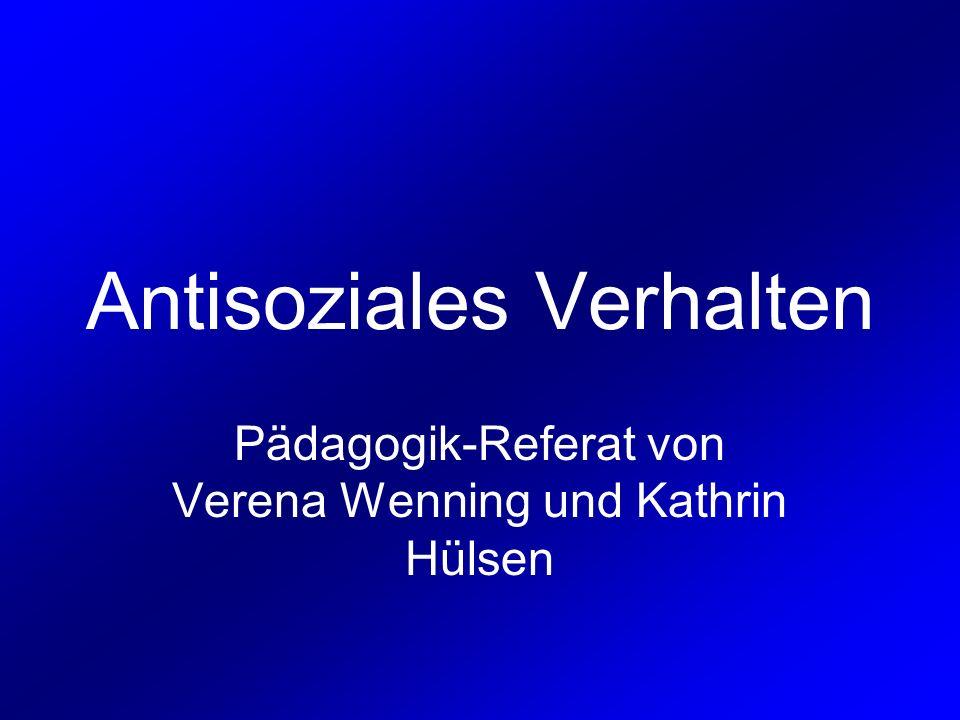 Antisoziales Verhalten Pädagogik-Referat von Verena Wenning und Kathrin Hülsen