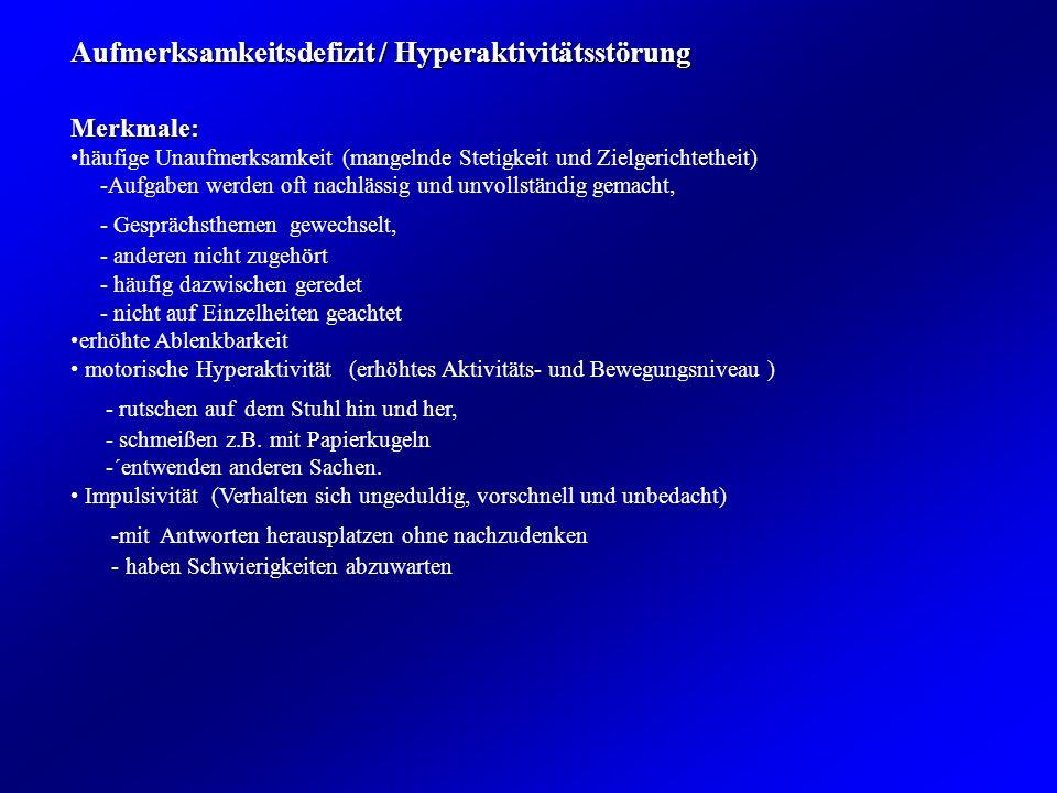 Aufmerksamkeitsdefizit / Hyperaktivitätsstörung Merkmale: häufige Unaufmerksamkeit (mangelnde Stetigkeit und Zielgerichtetheit) -Aufgaben werden oft n