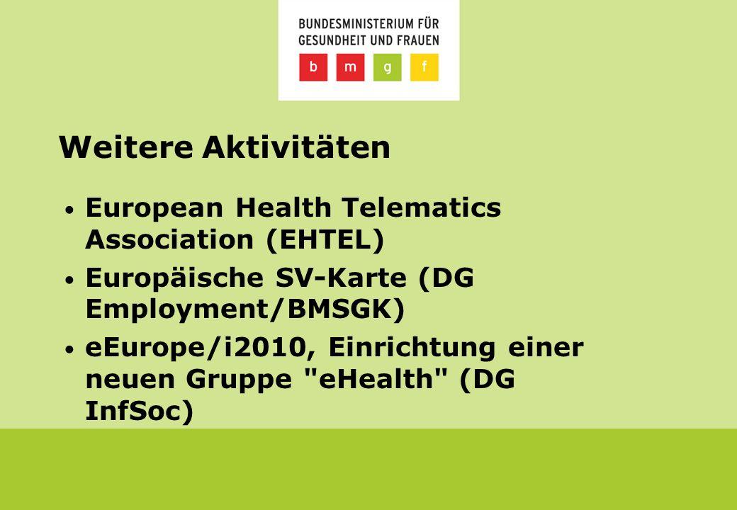 Weitere Aktivitäten European Health Telematics Association (EHTEL) Europäische SV-Karte (DG Employment/BMSGK) eEurope/i2010, Einrichtung einer neuen Gruppe eHealth (DG InfSoc)