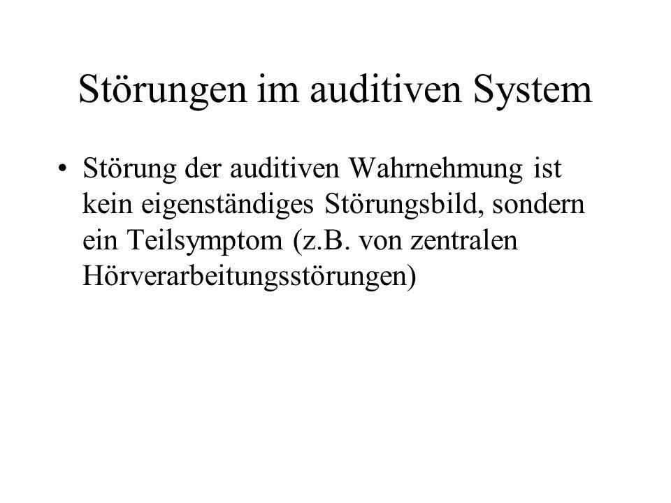 Störungen im auditiven System Störung der auditiven Wahrnehmung ist kein eigenständiges Störungsbild, sondern ein Teilsymptom (z.B.