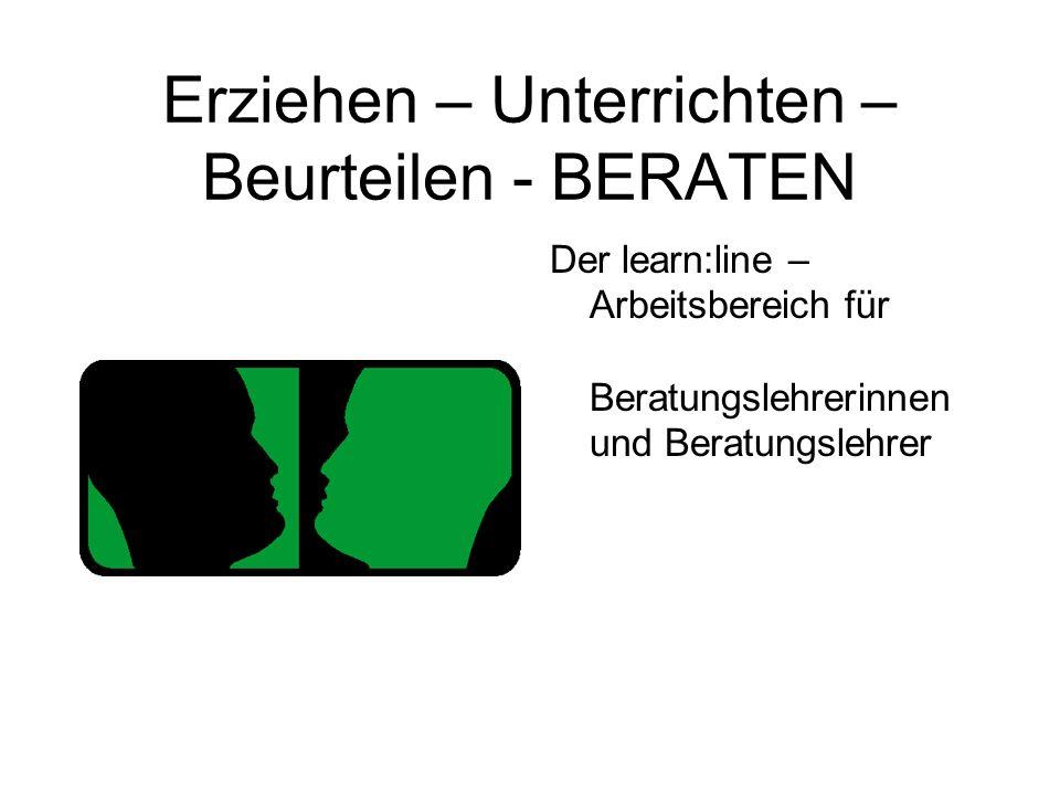 Erziehen – Unterrichten – Beurteilen - BERATEN Der learn:line – Arbeitsbereich für Beratungslehrerinnen und Beratungslehrer
