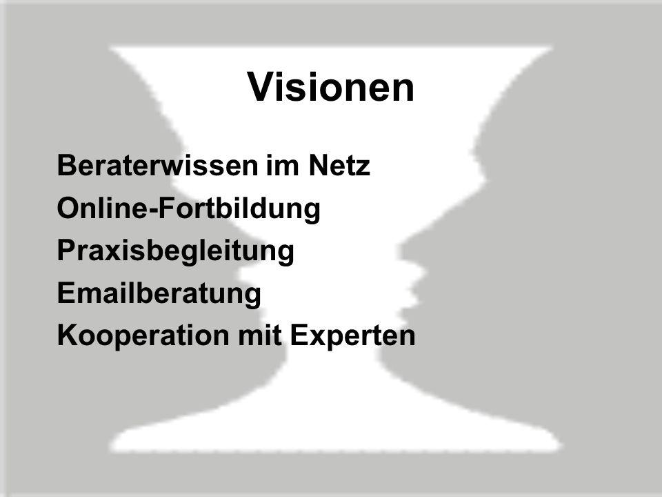 Visionen Beraterwissen im Netz Online-Fortbildung Praxisbegleitung Emailberatung Kooperation mit Experten