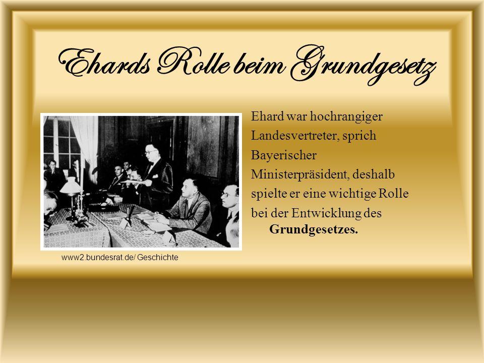 Ehards Rolle beim Grundgesetz Ehard war hochrangiger Landesvertreter, sprich Bayerischer Ministerpräsident, deshalb spielte er eine wichtige Rolle bei