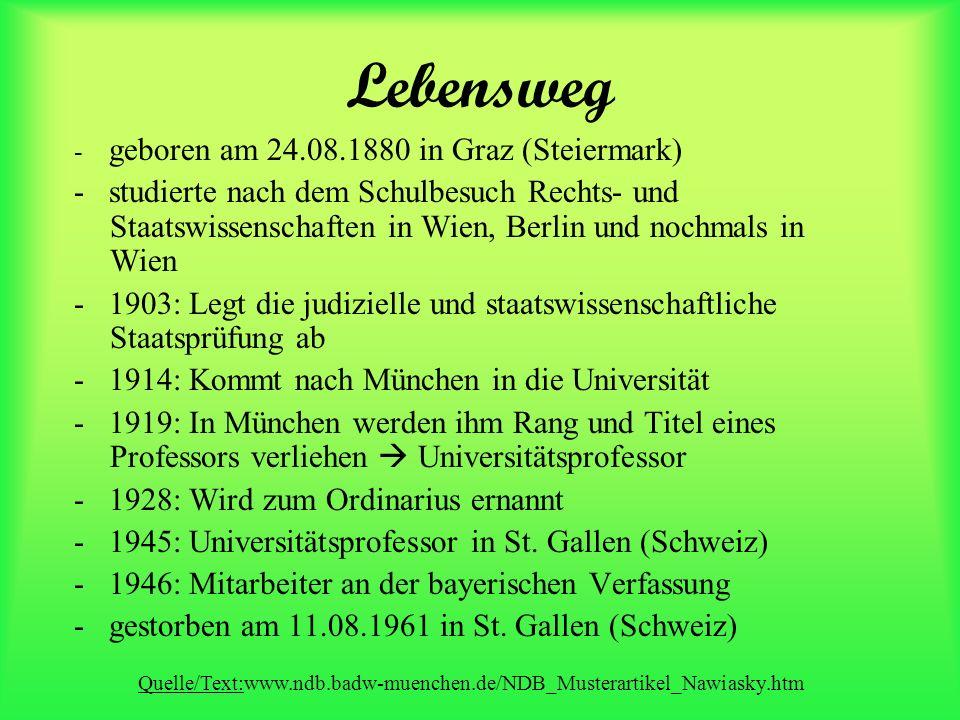 Lebensweg - geboren am 24.08.1880 in Graz (Steiermark) - studierte nach dem Schulbesuch Rechts- und Staatswissenschaften in Wien, Berlin und nochmals in Wien - 1903: Legt die judizielle und staatswissenschaftliche Staatsprüfung ab - 1914: Kommt nach München in die Universität - 1919: In München werden ihm Rang und Titel eines Professors verliehen Universitätsprofessor - 1928: Wird zum Ordinarius ernannt - 1945: Universitätsprofessor in St.