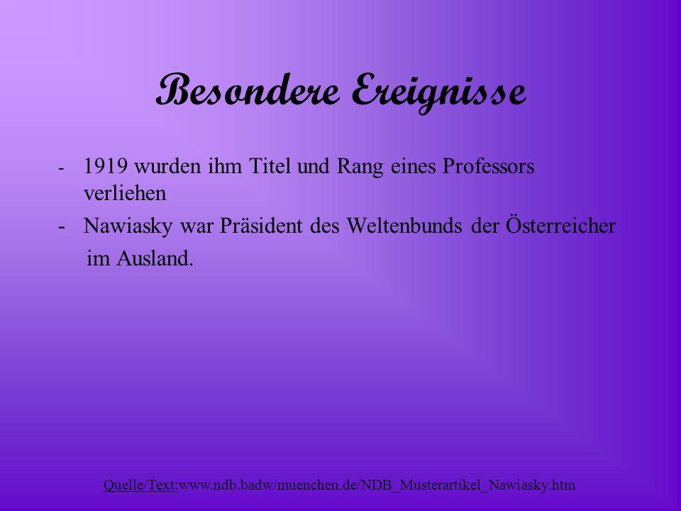 Besondere Ereignisse - 1919 wurden ihm Titel und Rang eines Professors verliehen -Nawiasky war Präsident des Weltenbunds der Österreicher im Ausland.