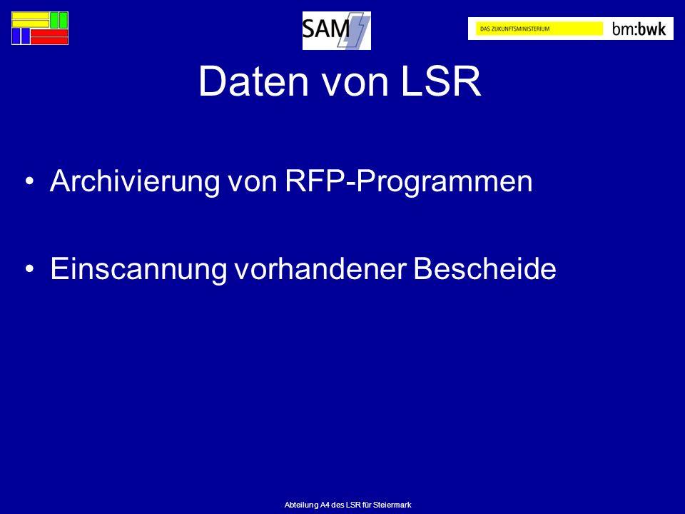 Abteilung A4 des LSR für Steiermark Daten von LSR Archivierung von RFP-Programmen Einscannung vorhandener Bescheide