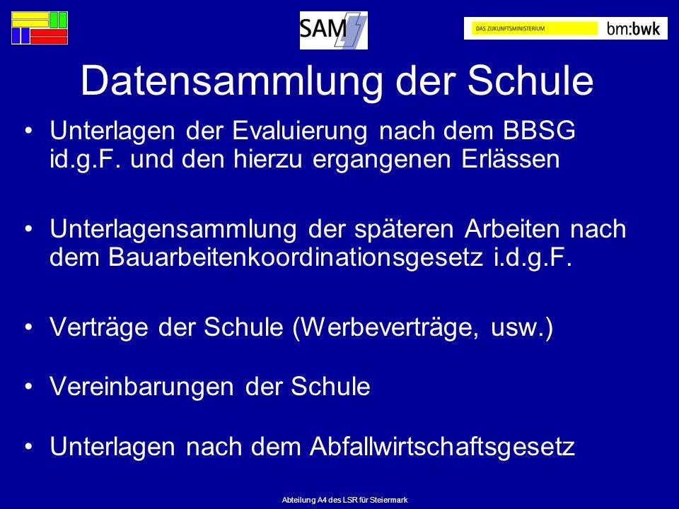 Abteilung A4 des LSR für Steiermark Datensammlung der Schule Unterlagen der Evaluierung nach dem BBSG id.g.F. und den hierzu ergangenen Erlässen Unter