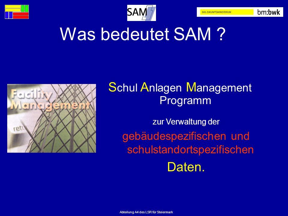 Was bedeutet SAM ? S chul A nlagen M anagement Programm zur Verwaltung der gebäudespezifischen und schulstandortspezifischen Daten.