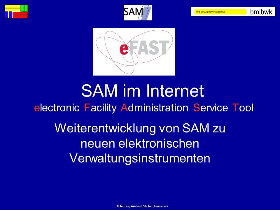 Abteilung A4 des LSR für Steiermark SAM im Internet electronic Facility Administration Service Tool Weiterentwicklung von SAM zu neuen elektronischen