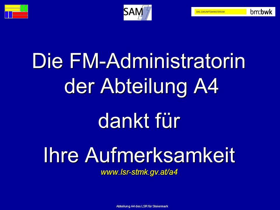 Abteilung A4 des LSR für Steiermark Die FM-Administratorin der Abteilung A4 dankt für Ihre Aufmerksamkeit www.lsr-stmk.gv.at/a4