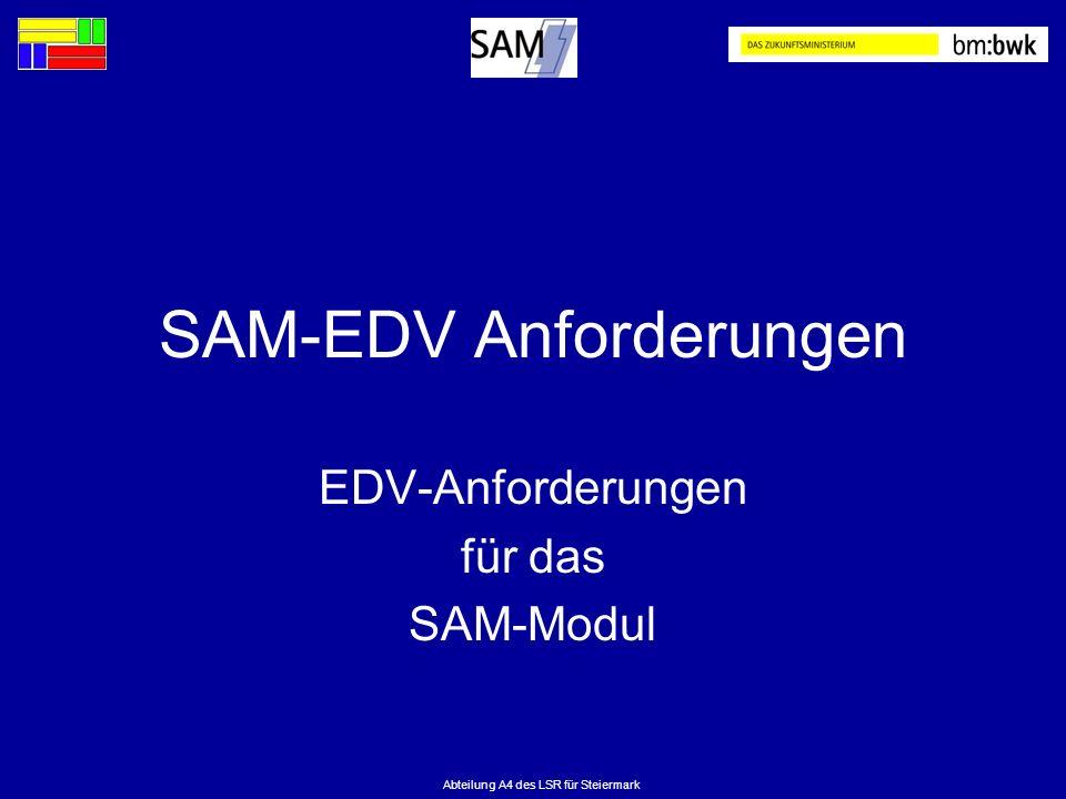 Abteilung A4 des LSR für Steiermark SAM-EDV Anforderungen EDV-Anforderungen für das SAM-Modul