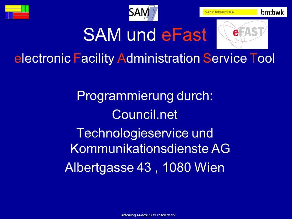 Abteilung A4 des LSR für Steiermark SAM und eFast electronic Facility Administration Service Tool Programmierung durch: Council.net Technologieservice