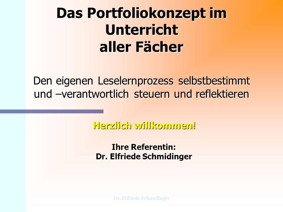 Dr. Elfriede Schmidinger Das Portfoliokonzept im Unterricht aller Fächer Den eigenen Leselernprozess selbstbestimmt und –verantwortlich steuern und re