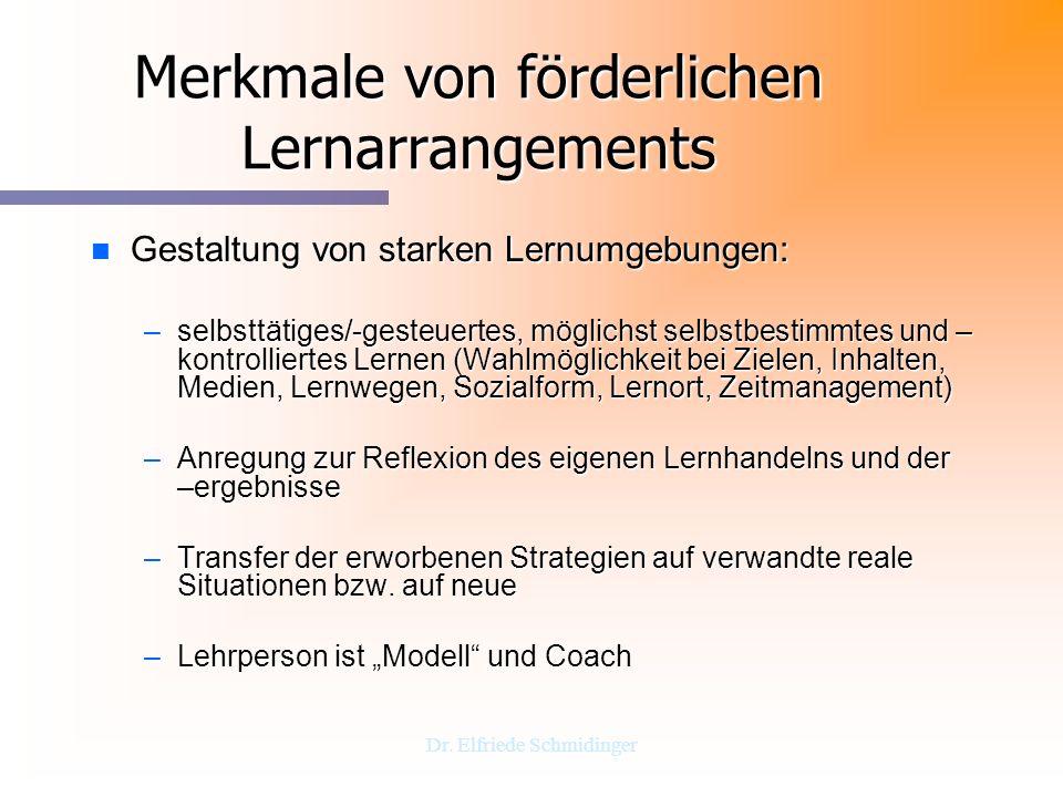 Dr. Elfriede Schmidinger Merkmale von förderlichen Lernarrangements n Gestaltung von starken Lernumgebungen: –selbsttätiges/-gesteuertes, möglichst se