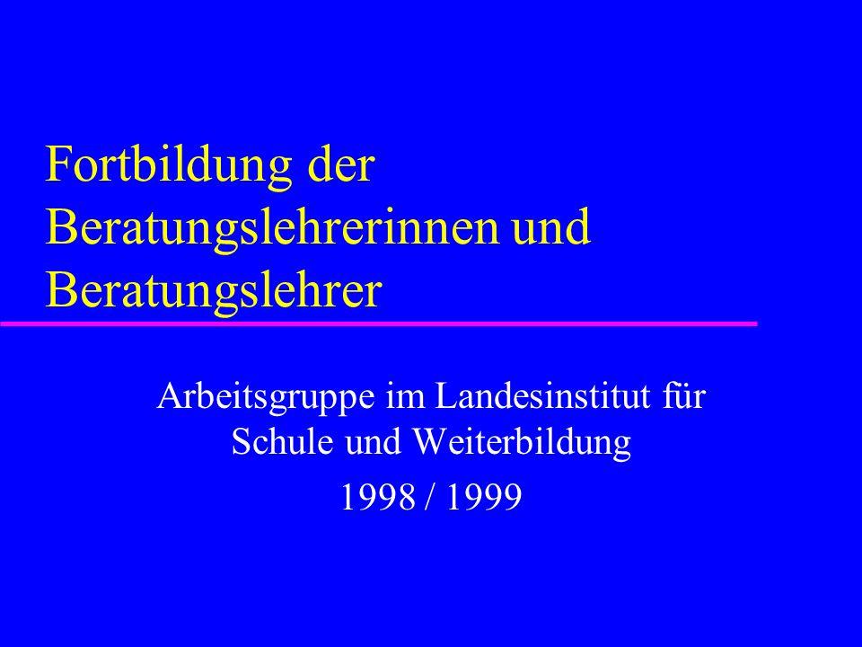 Fortbildung der Beratungslehrerinnen und Beratungslehrer Arbeitsgruppe im Landesinstitut für Schule und Weiterbildung 1998 / 1999