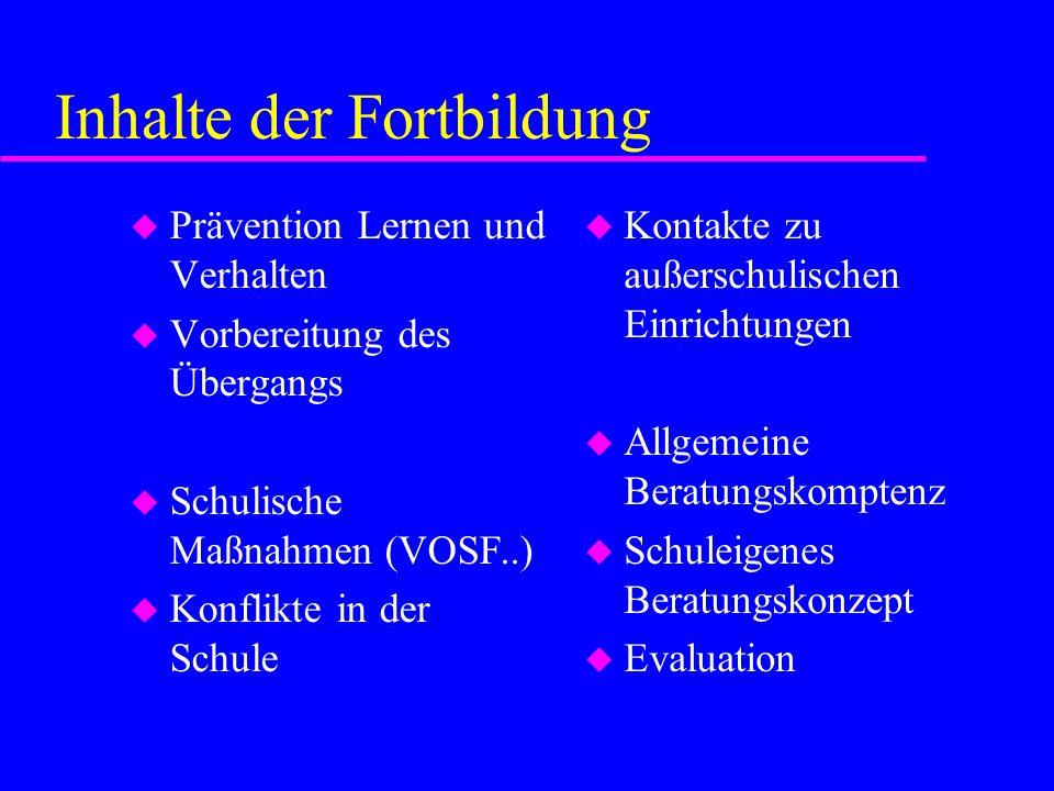 Inhalte der Fortbildung u Prävention Lernen und Verhalten u Vorbereitung des Übergangs u Schulische Maßnahmen (VOSF..) u Konflikte in der Schule u Kon