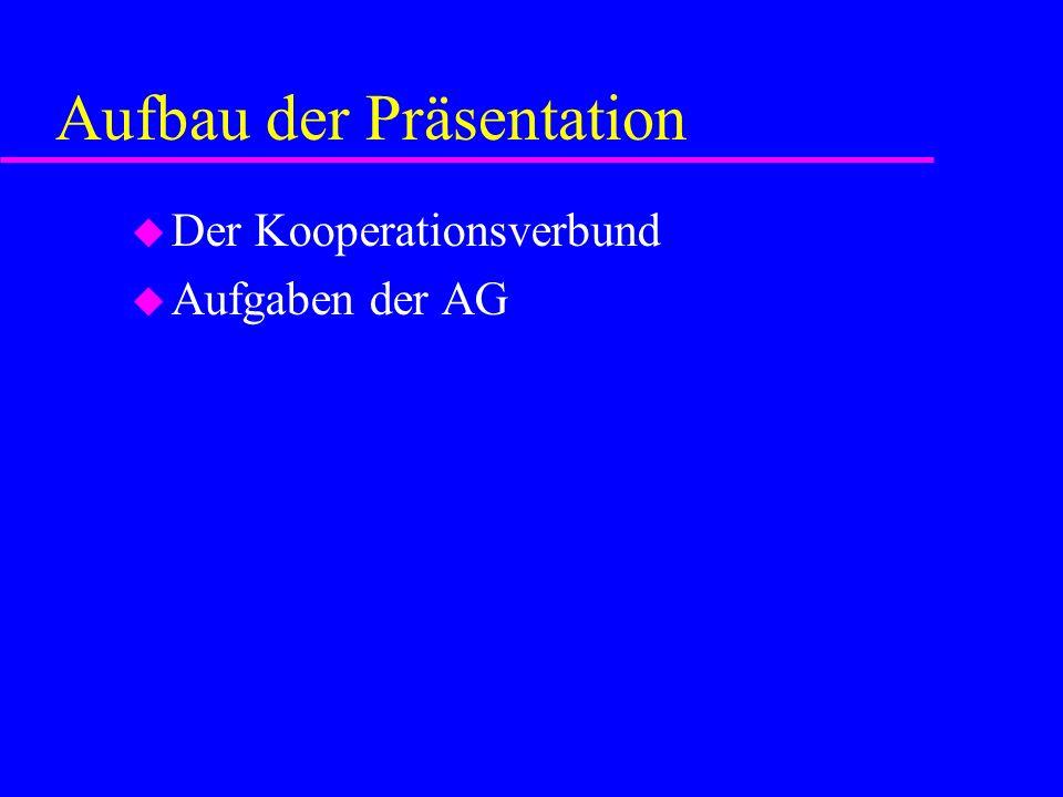 Aufbau der Präsentation u Der Kooperationsverbund u Aufgaben der AG