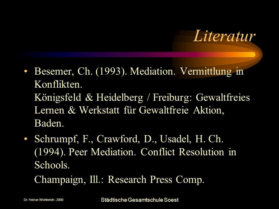 Dr. Heiner Wichterich - 2000 Städtische Gesamtschule Soest Literatur Besemer, Ch. (1993). Mediation. Vermittlung in Konflikten. Königsfeld & Heidelber