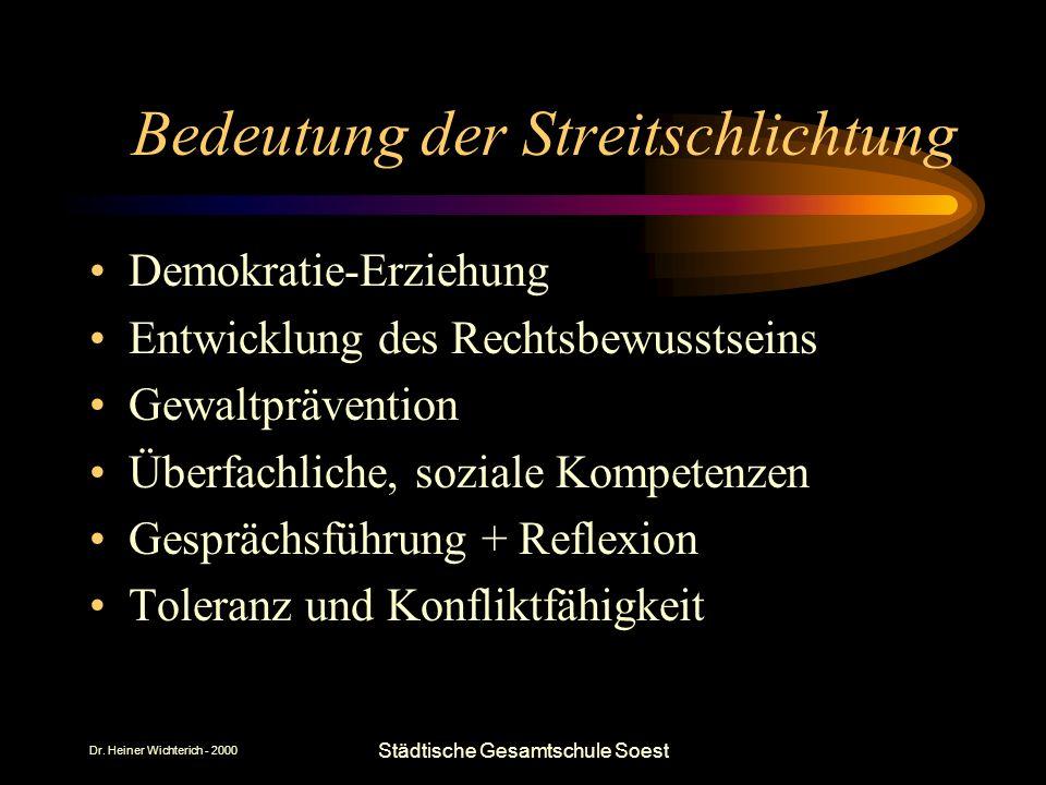 Dr. Heiner Wichterich - 2000 Städtische Gesamtschule Soest Bedeutung der Streitschlichtung Demokratie-Erziehung Entwicklung des Rechtsbewusstseins Gew