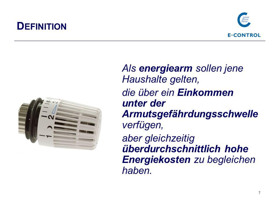 D EFINITION Als energiearm sollen jene Haushalte gelten, die über ein Einkommen unter der Armutsgefährdungsschwelle verfügen, aber gleichzeitig überdurchschnittlich hohe Energiekosten zu begleichen haben.