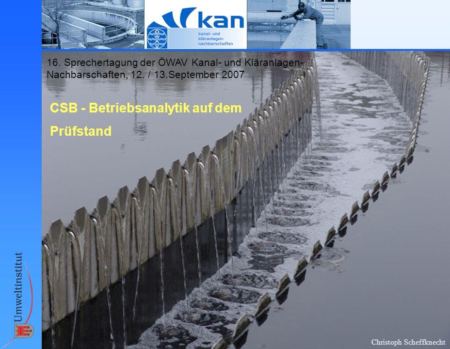 Christoph Scheffknecht 16. Sprechertagung der ÖWAV Kanal- und Kläranlagen- Nachbarschaften, 12. / 13.September 2007 CSB - Betriebsanalytik auf dem Prü