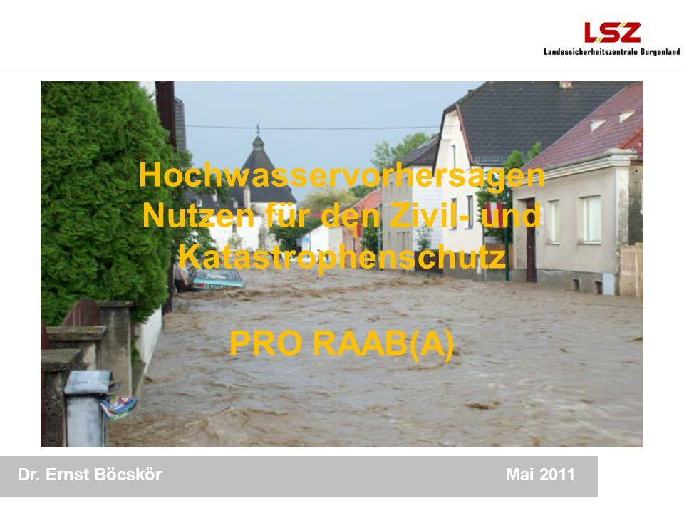 Dr. Ernst Böcskör 1 Mai 2011 Hochwasservorhersagen Nutzen für den Zivil- und Katastrophenschutz PRO RAAB(A)