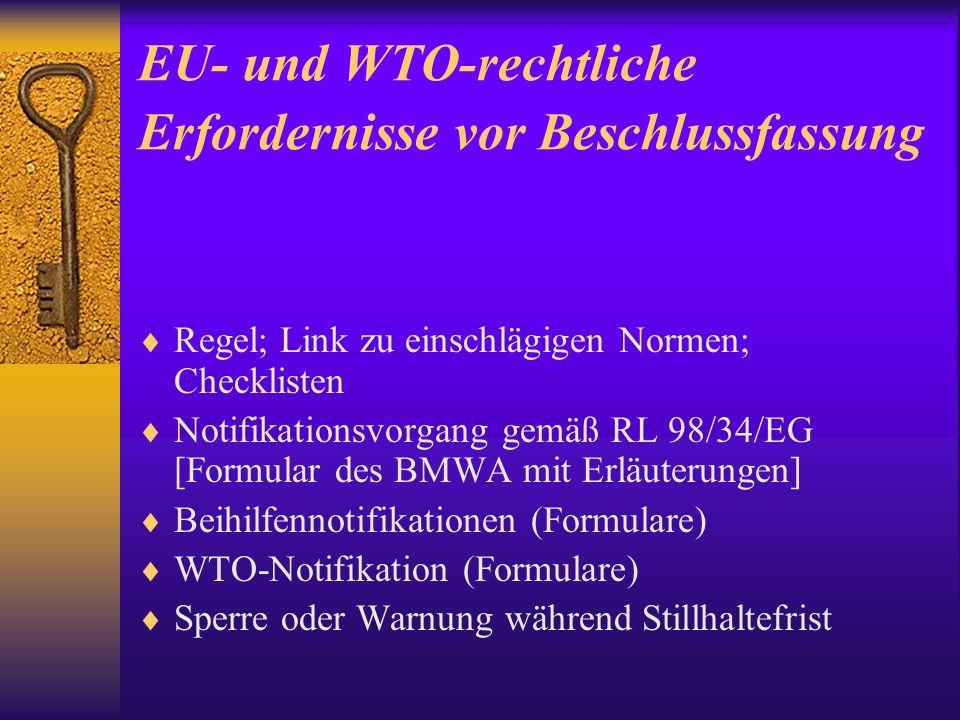 EU- und WTO-rechtliche Erfordernisse vor Beschlussfassung Regel; Link zu einschlägigen Normen; Checklisten Notifikationsvorgang gemäß RL 98/34/EG [Formular des BMWA mit Erläuterungen] Beihilfennotifikationen (Formulare) WTO-Notifikation (Formulare) Sperre oder Warnung während Stillhaltefrist