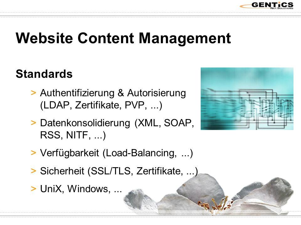 Website Content Management Standards >Authentifizierung & Autorisierung (LDAP, Zertifikate, PVP,...) >Datenkonsolidierung (XML, SOAP, RSS, NITF,...) >Verfügbarkeit (Load-Balancing,...) >Sicherheit (SSL/TLS, Zertifikate,...) >UniX, Windows,...
