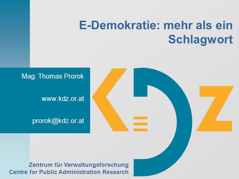 Zentrum für Verwaltungsforschung Centre for Public Administration Research E-Demokratie: mehr als ein Schlagwort Mag.