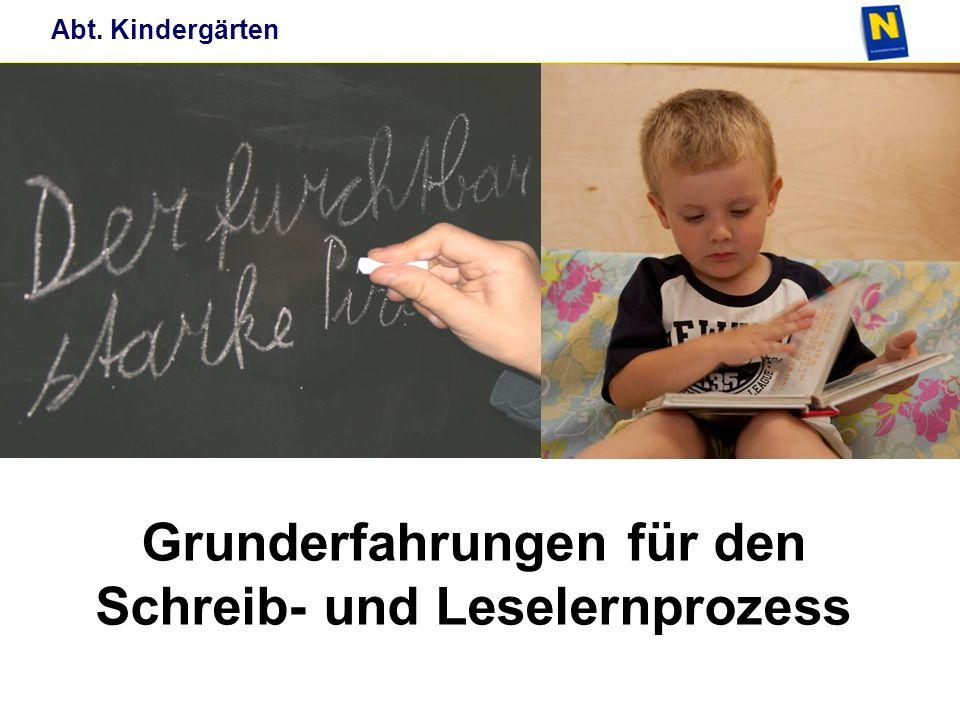 Abt. Kindergärten Grunderfahrungen für den Schreib- und Leselernprozess