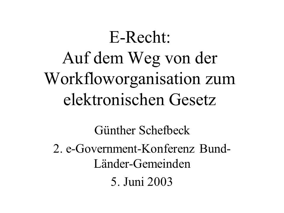 E-Recht: Auf dem Weg von der Workfloworganisation zum elektronischen Gesetz Günther Schefbeck 2.