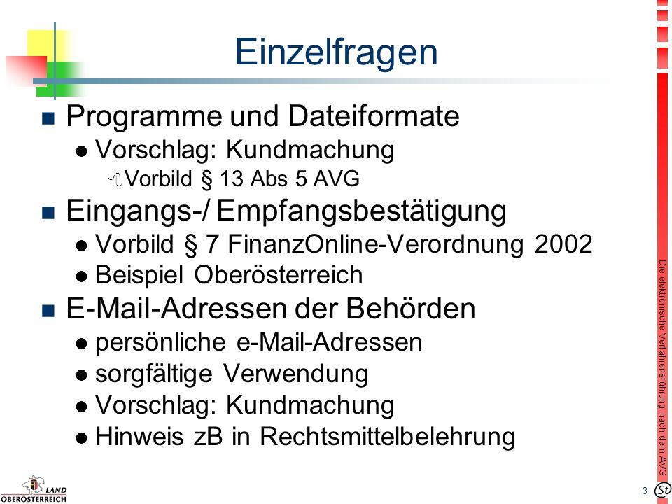 3 Die elektronische Verfahrensführung nach dem AVG Einzelfragen n Programme und Dateiformate l Vorschlag: Kundmachung 8 Vorbild § 13 Abs 5 AVG n Eingangs-/ Empfangsbestätigung l Vorbild § 7 FinanzOnline-Verordnung 2002 l Beispiel Oberösterreich n E-Mail-Adressen der Behörden l persönliche e-Mail-Adressen l sorgfältige Verwendung l Vorschlag: Kundmachung l Hinweis zB in Rechtsmittelbelehrung