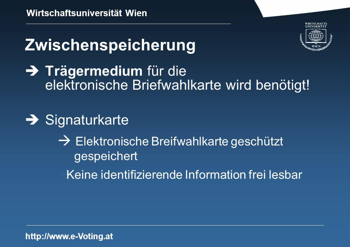 Wirtschaftsuniversität Wien http://www.e-Voting.at Zwischenspeicherung Trägermedium für die elektronische Briefwahlkarte wird benötigt! Signaturkarte